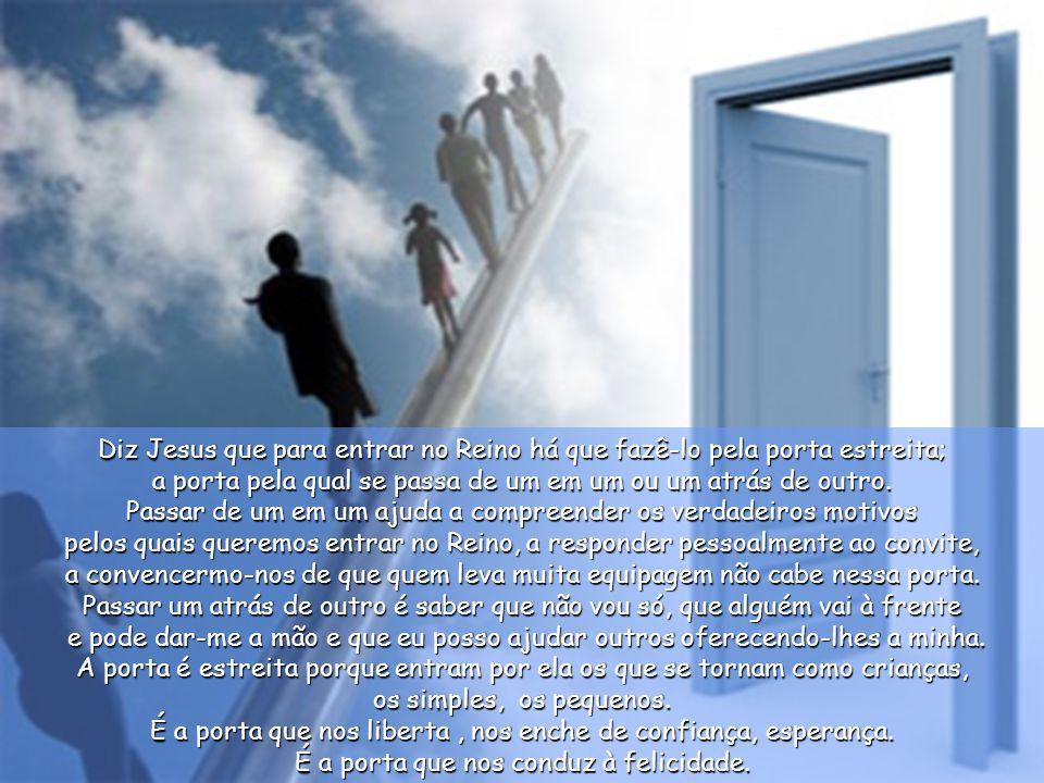 Ele respondeu: – Esforçai-vos por entrar pela porta estreita, porque Eu vos digo que muitos tentarão entrar sem o conseguir. Uma vez que o dono da cas