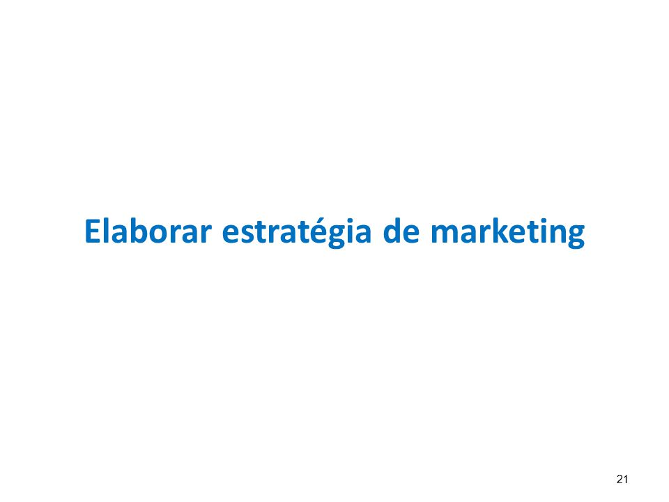 21 Elaborar estratégia de marketing