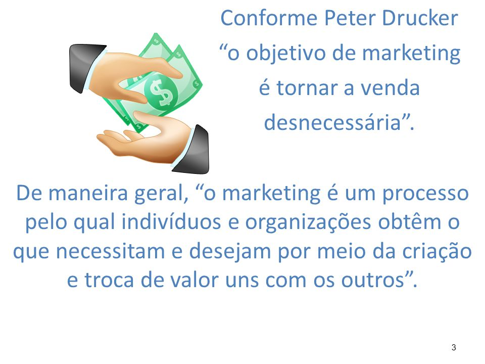 3 Conforme Peter Drucker o objetivo de marketing é tornar a venda desnecessária .