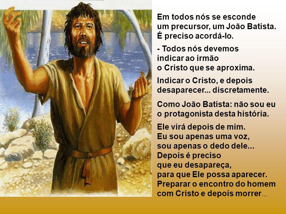 Deus continua precisando de outros Batistas: Há muito tempo, os homens estão à procura de Cristo. E se ainda não o encontraram, talvez seja porque est