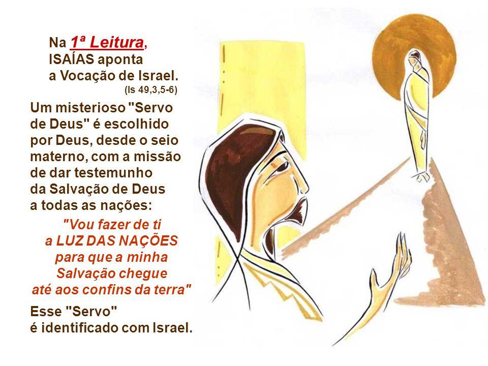 Na 1ª Leitura, ISAÍAS aponta a Vocação de Israel.