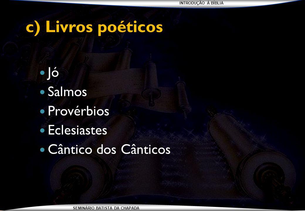 INTRODUÇÃO À BÍBLIA SEMINÁRIO BATISTA DA CHAPADA c) Livros poéticos Jó Salmos Provérbios Eclesiastes Cântico dos Cânticos