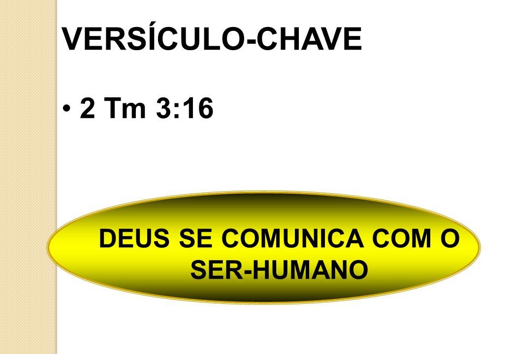 VERSÍCULO-CHAVE 2 Tm 3:16 DEUS SE COMUNICA COM O SER-HUMANO