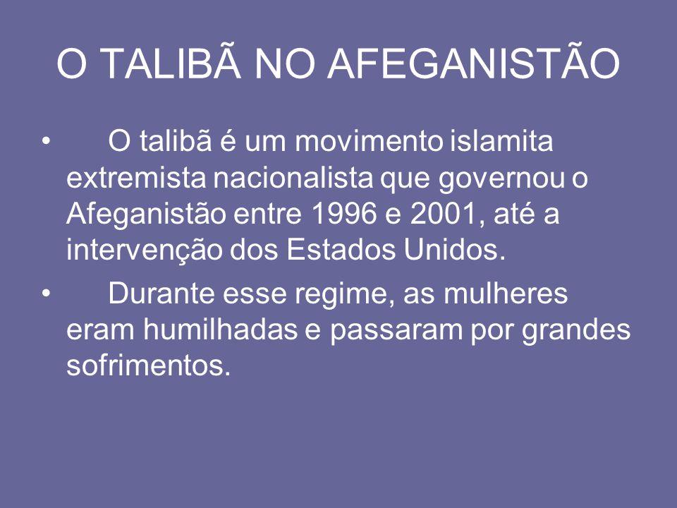 O TALIBÃ NO AFEGANISTÃO O talibã é um movimento islamita extremista nacionalista que governou o Afeganistão entre 1996 e 2001, até a intervenção dos Estados Unidos.