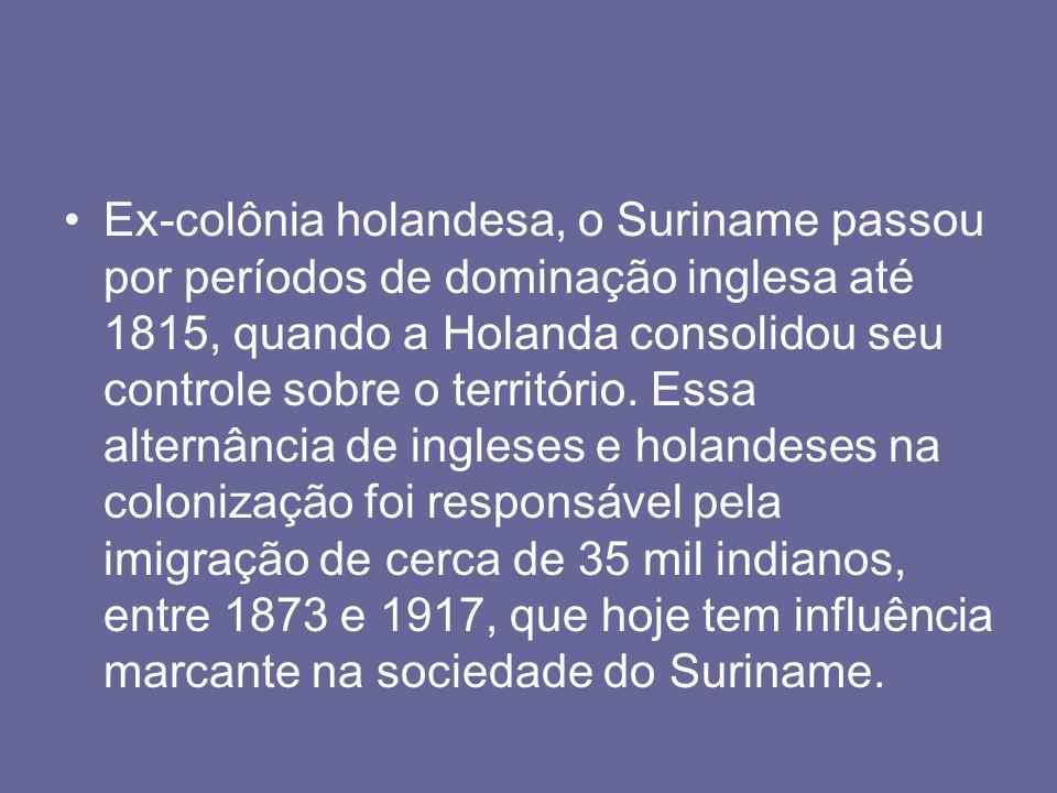 Ex-colônia holandesa, o Suriname passou por períodos de dominação inglesa até 1815, quando a Holanda consolidou seu controle sobre o território. Essa