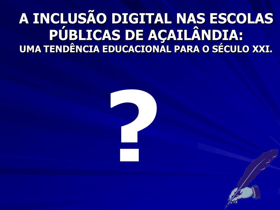 PROBLEMA Refletir quanto ao processo de inclusão digital nas escolas públicas de Açailândia, buscando identificar equívocos e possíveis contradições existentes, podendo ser um ponto de partida adequado para intervenção da realidade estudada.
