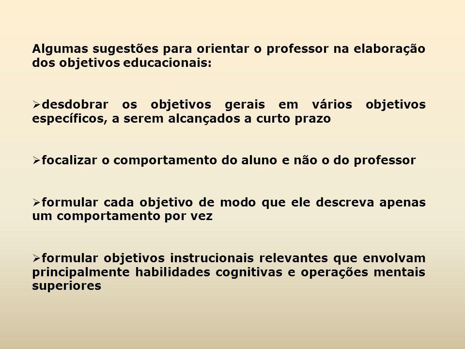 Algumas sugestões para orientar o professor na elaboração dos objetivos educacionais:  desdobrar os objetivos gerais em vários objetivos específicos,