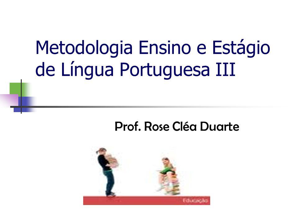 Metodologia Ensino e Estágio de Língua Portuguesa III Prof. Rose Cléa Duarte