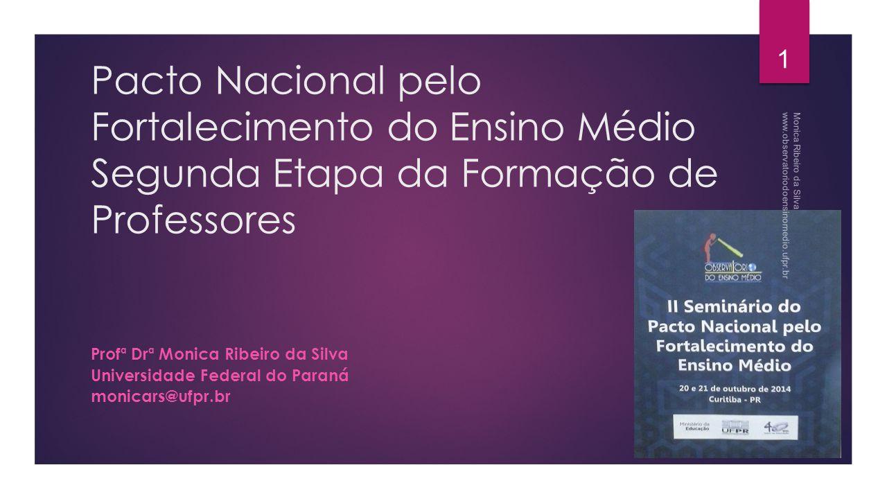 Pacto Nacional pelo Fortalecimento do Ensino Médio Segunda Etapa da Formação de Professores Profª Drª Monica Ribeiro da Silva Universidade Federal do