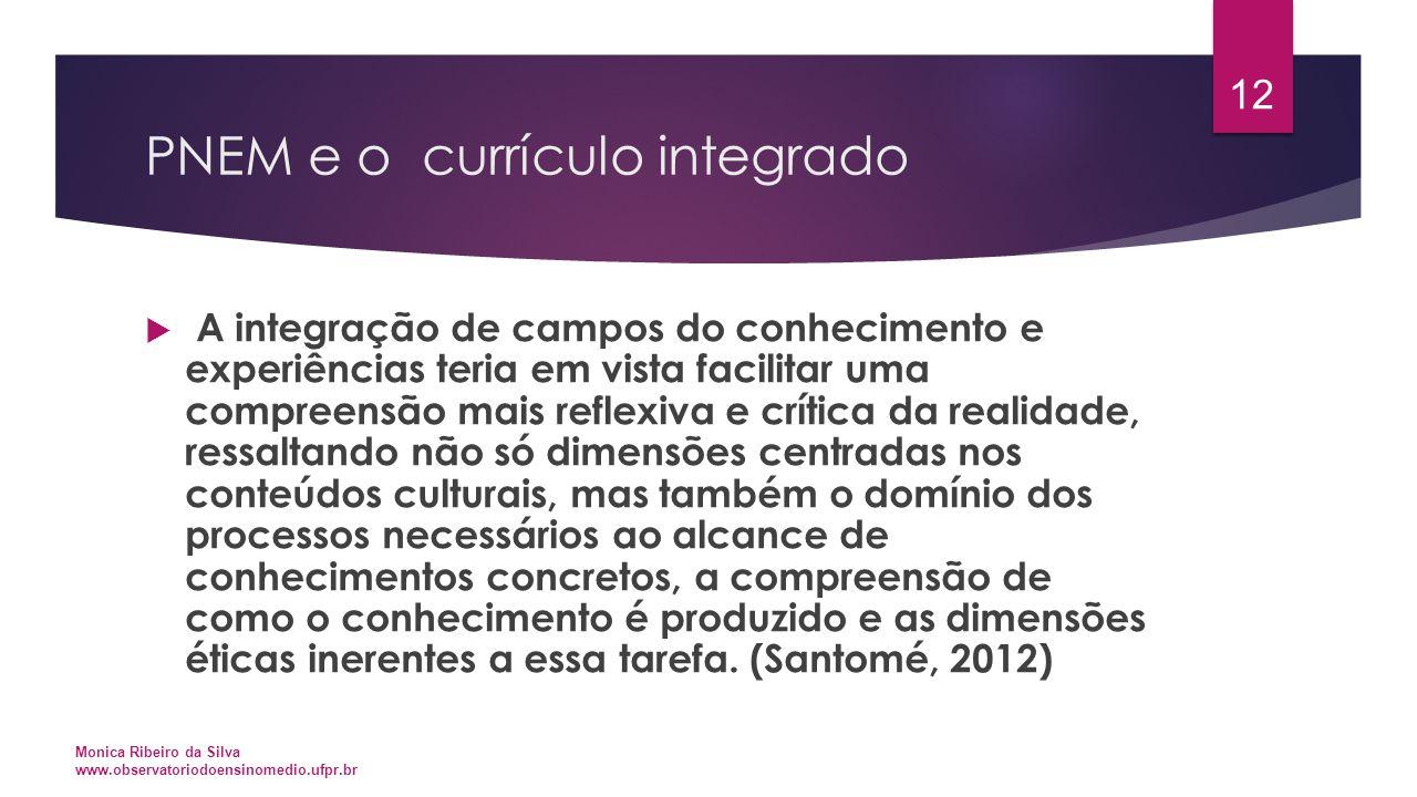 PNEM e o currículo integrado  A integração de campos do conhecimento e experiências teria em vista facilitar uma compreensão mais reflexiva e crítica