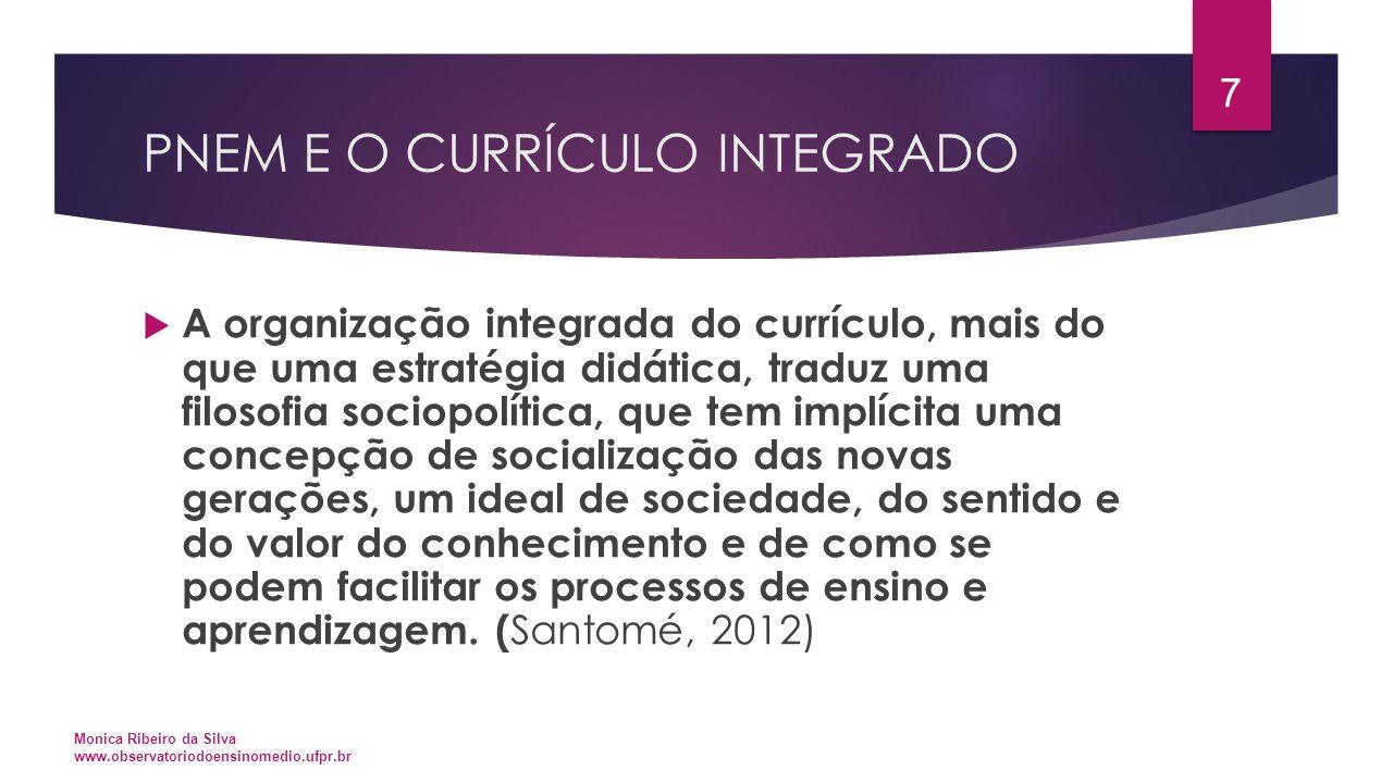 PNEM E O CURRÍCULO INTEGRADO  A organização integrada do currículo, mais do que uma estratégia didática, traduz uma filosofia sociopolítica, que tem