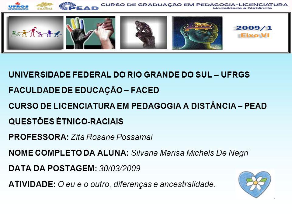 UNIVERSIDADE FEDERAL DO RIO GRANDE DO SUL – UFRGS FACULDADE DE EDUCAÇÃO – FACED CURSO DE LICENCIATURA EM PEDAGOGIA A DISTÂNCIA – PEAD QUESTÕES ÉTNICO-