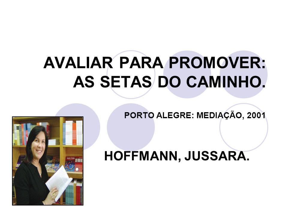 AVALIAR PARA PROMOVER: AS SETAS DO CAMINHO. PORTO ALEGRE: MEDIAÇÃO, 2001 HOFFMANN, JUSSARA.
