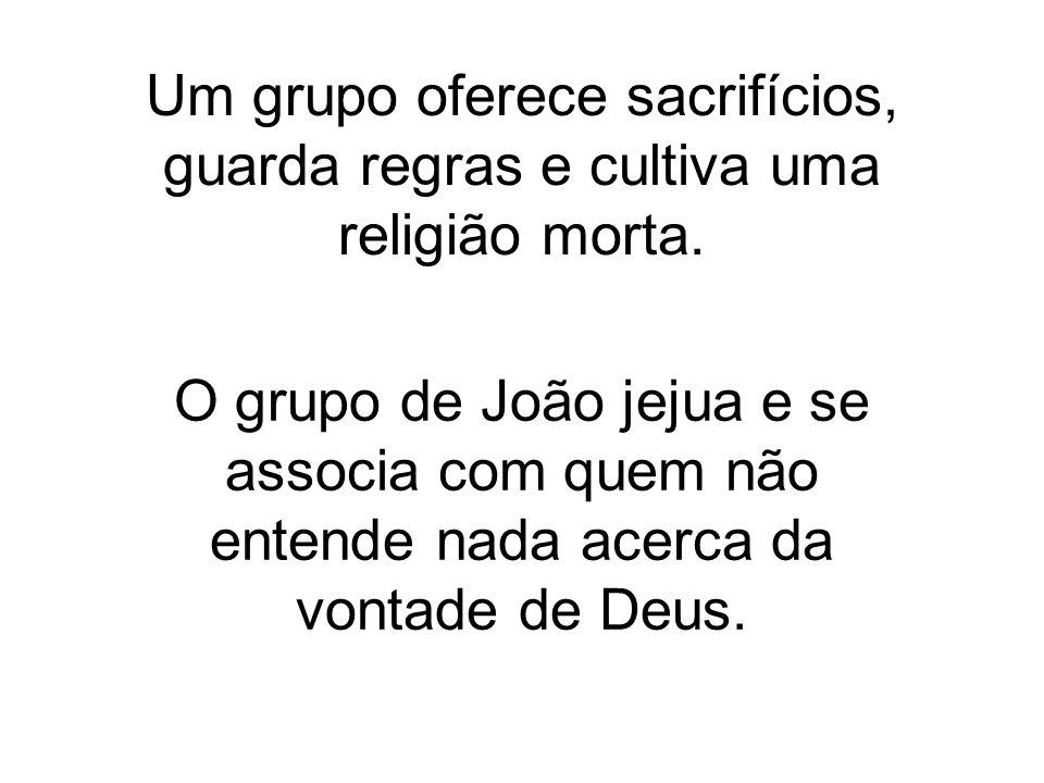 Um grupo oferece sacrifícios, guarda regras e cultiva uma religião morta.