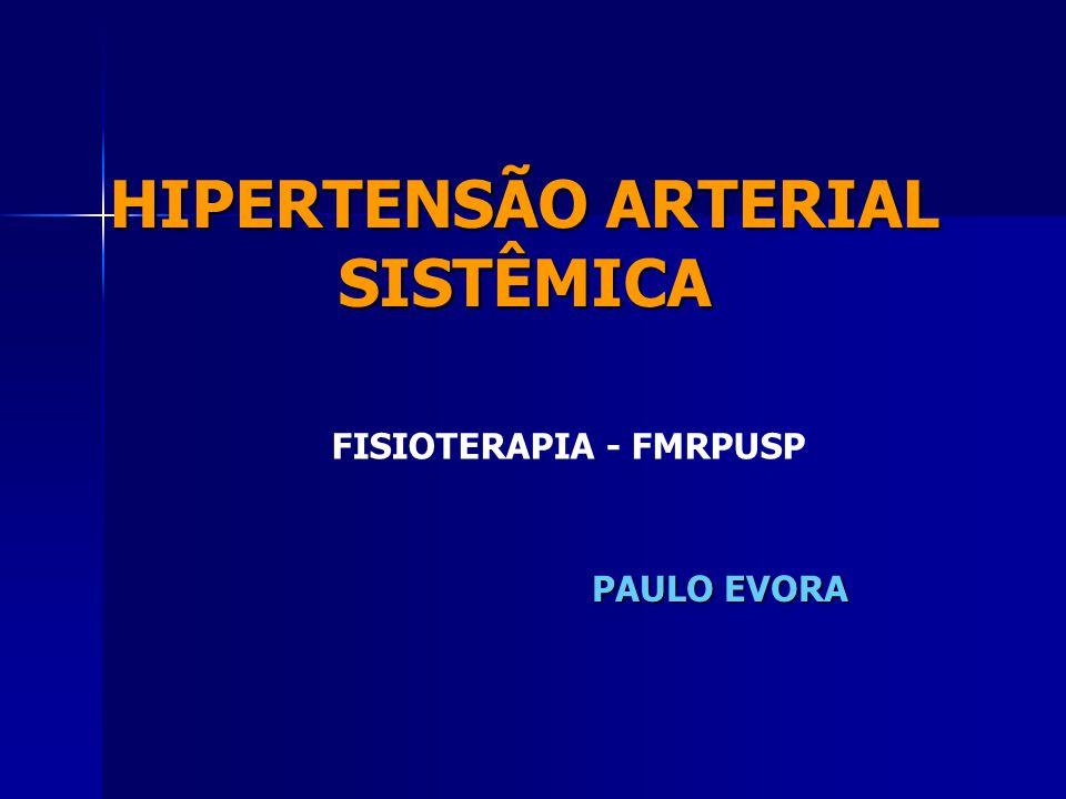 HIPERTENSÃO ARTERIAL SISTÊMICA FISIOTERAPIA - FMRPUSP PAULO EVORA
