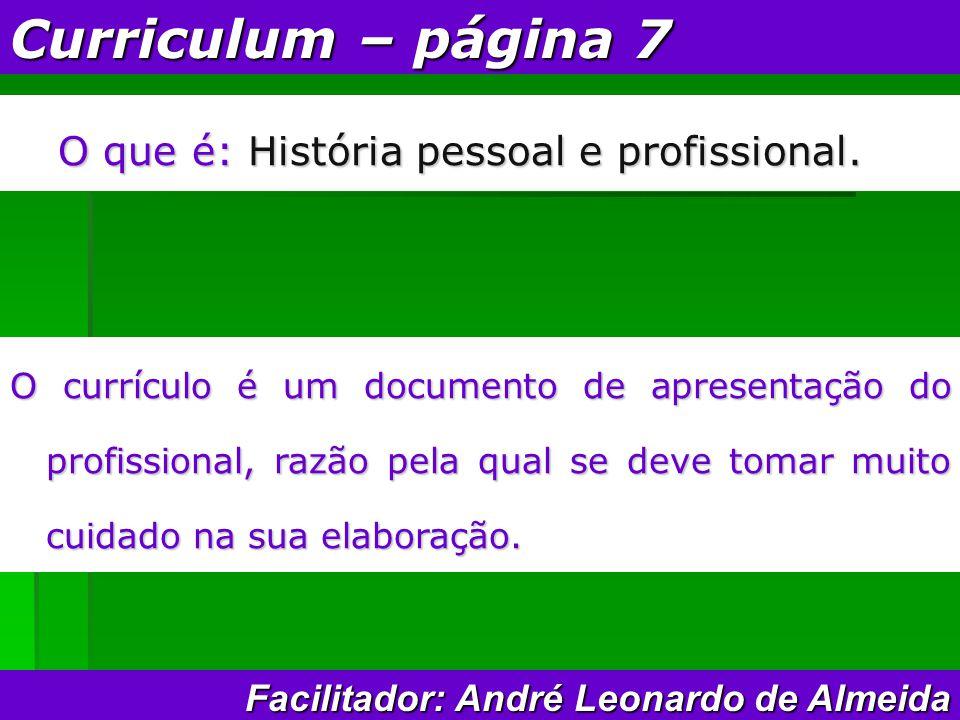 Curriculum – página 7 O que é: História pessoal e profissional.