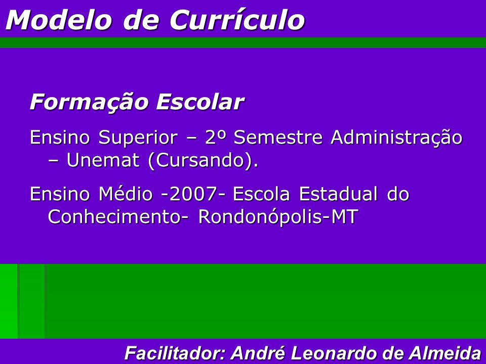 Modelo de Currículo Formação Escolar Ensino Superior – 2º Semestre Administração – Unemat (Cursando).