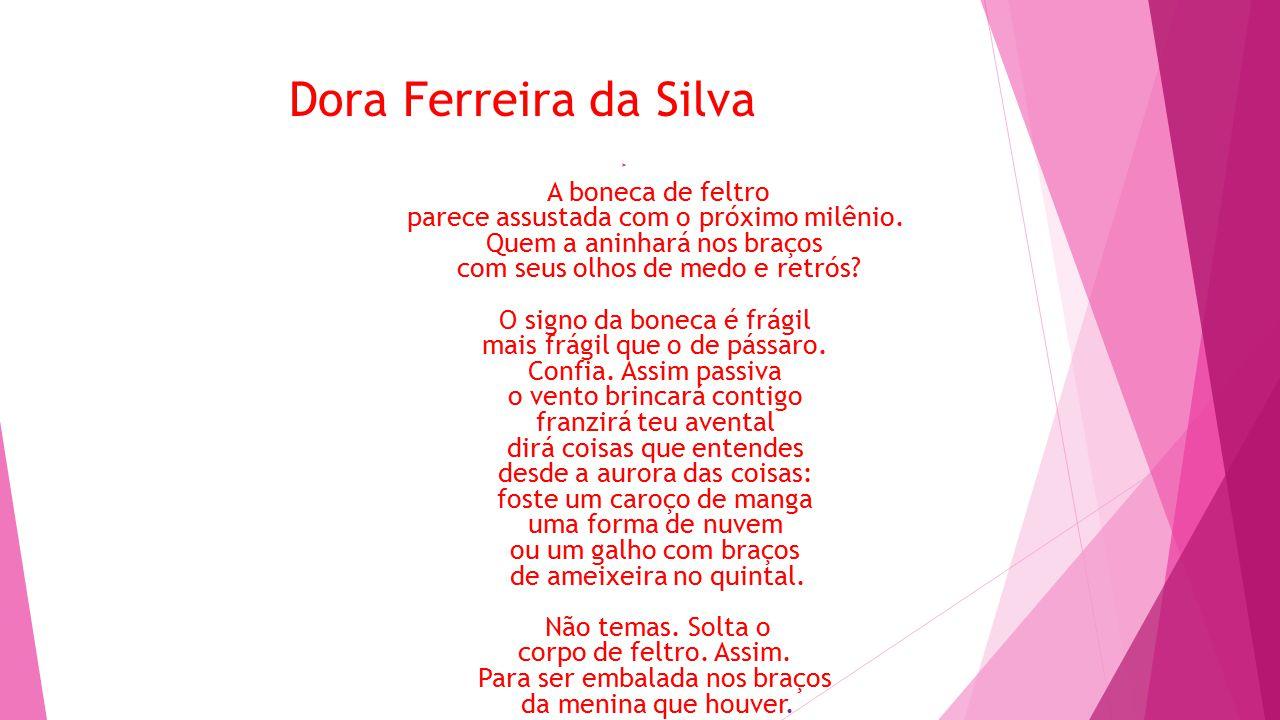 Dora Ferreira da Silva  A boneca de feltro parece assustada com o próximo milênio.