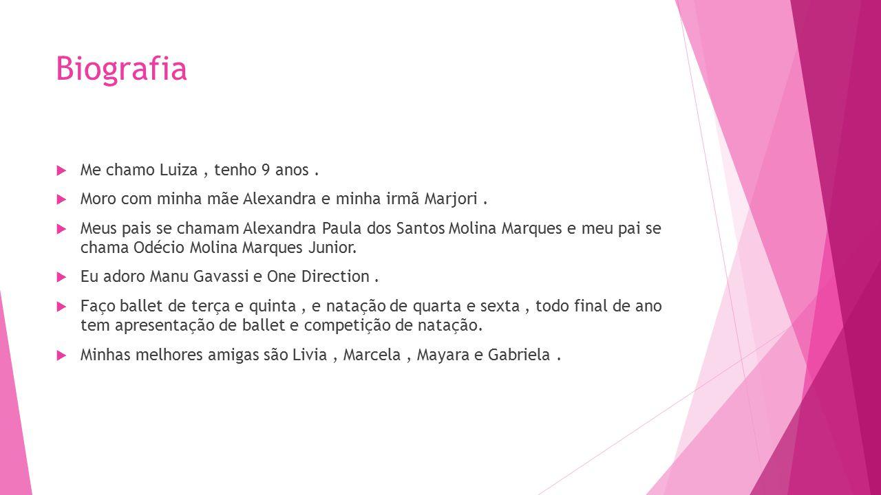 Biografia  Me chamo Luiza, tenho 9 anos. Moro com minha mãe Alexandra e minha irmã Marjori.