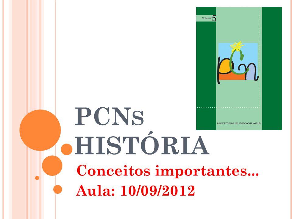 PCN S HISTÓRIA Conceitos importantes... Aula: 10/09/2012