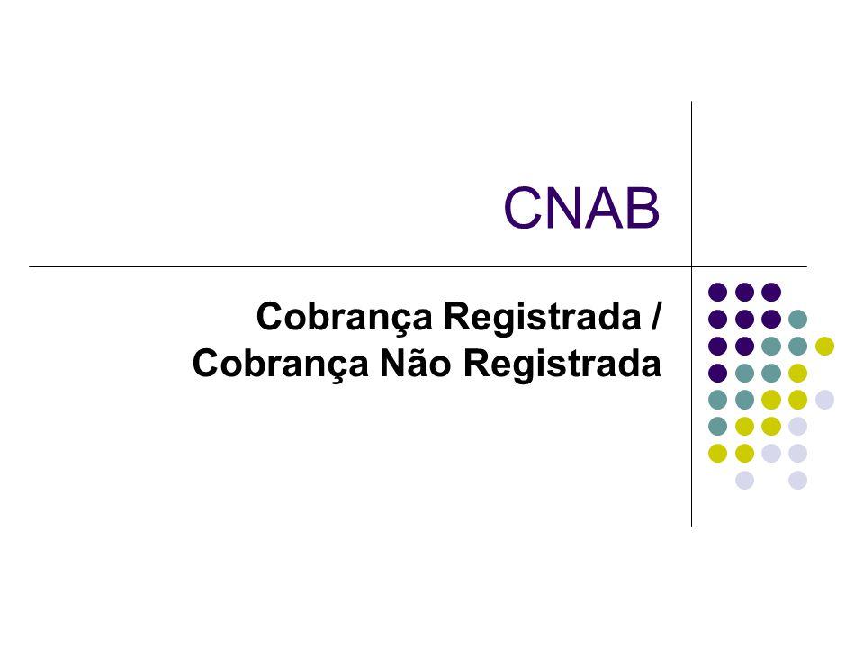 CNAB Cobrança Registrada / Cobrança Não Registrada