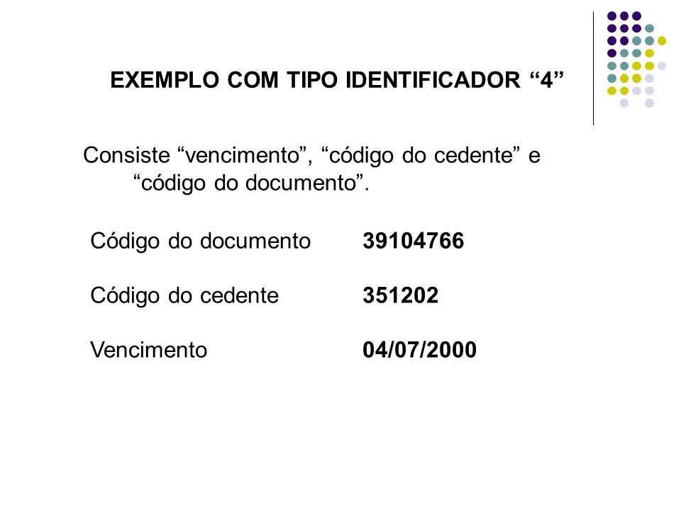 """Consiste """"vencimento"""", """"código do cedente"""" e """"código do documento"""". EXEMPLO COM TIPO IDENTIFICADOR """"4"""" Código do documento 39104766 Código do cedente3"""