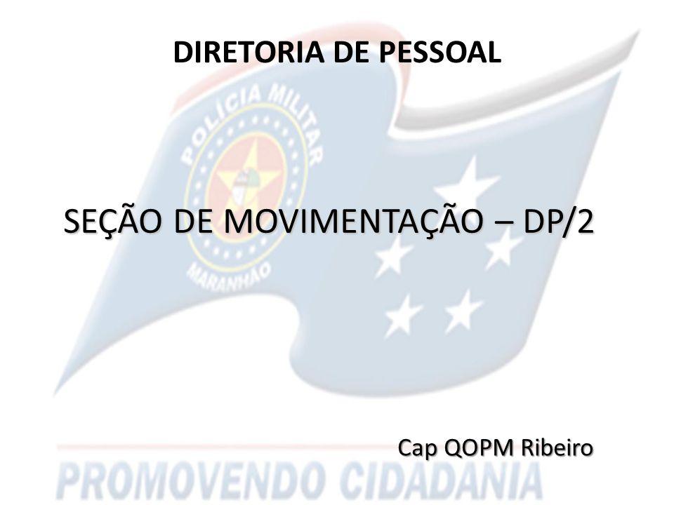 DIRETORIA DE PESSOAL SEÇÃO DE MOVIMENTAÇÃO – DP/2 Cap QOPM Ribeiro