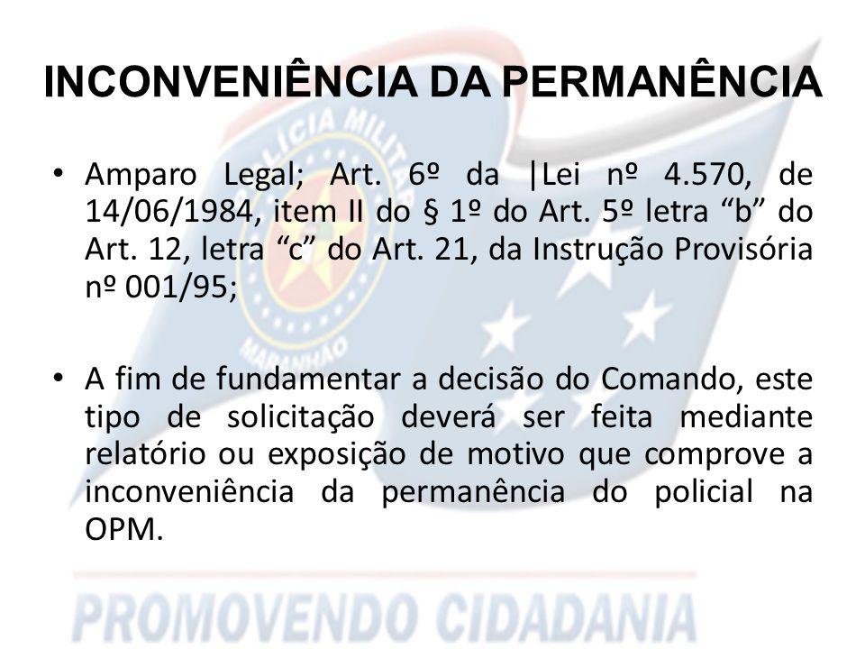 INCONVENIÊNCIA DA PERMANÊNCIA Amparo Legal; Art.
