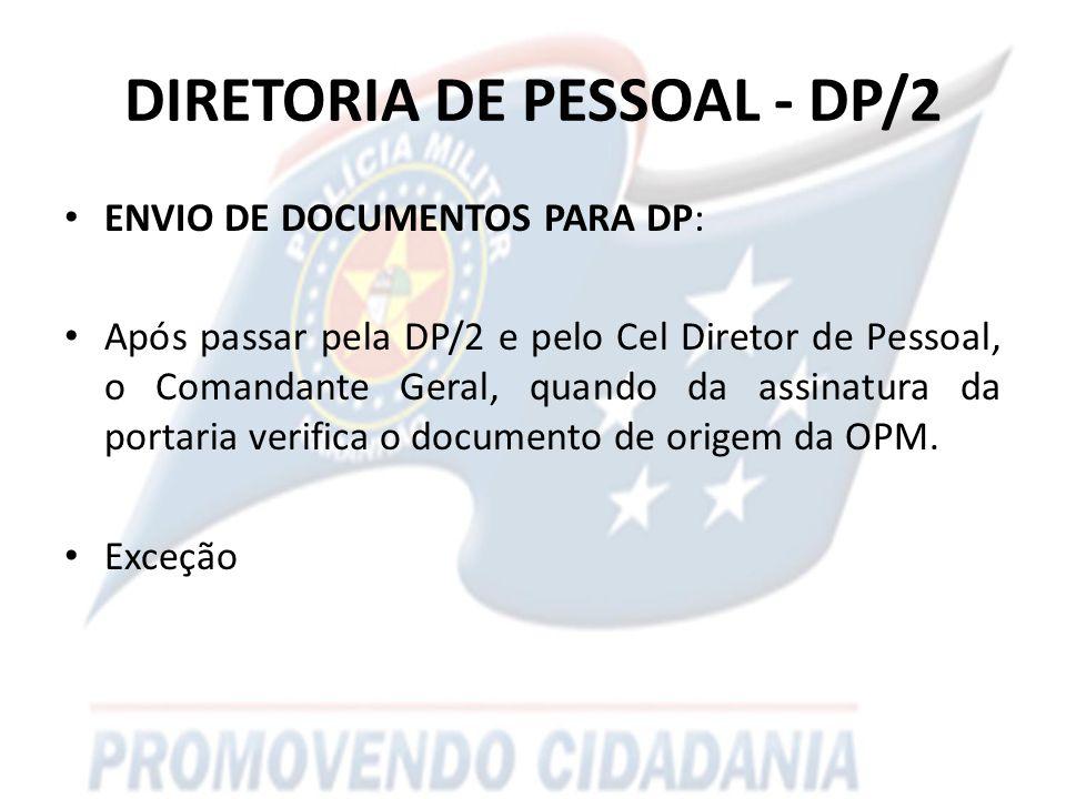 DIRETORIA DE PESSOAL - DP/2 ENVIO DE DOCUMENTOS PARA DP: Após passar pela DP/2 e pelo Cel Diretor de Pessoal, o Comandante Geral, quando da assinatura da portaria verifica o documento de origem da OPM.