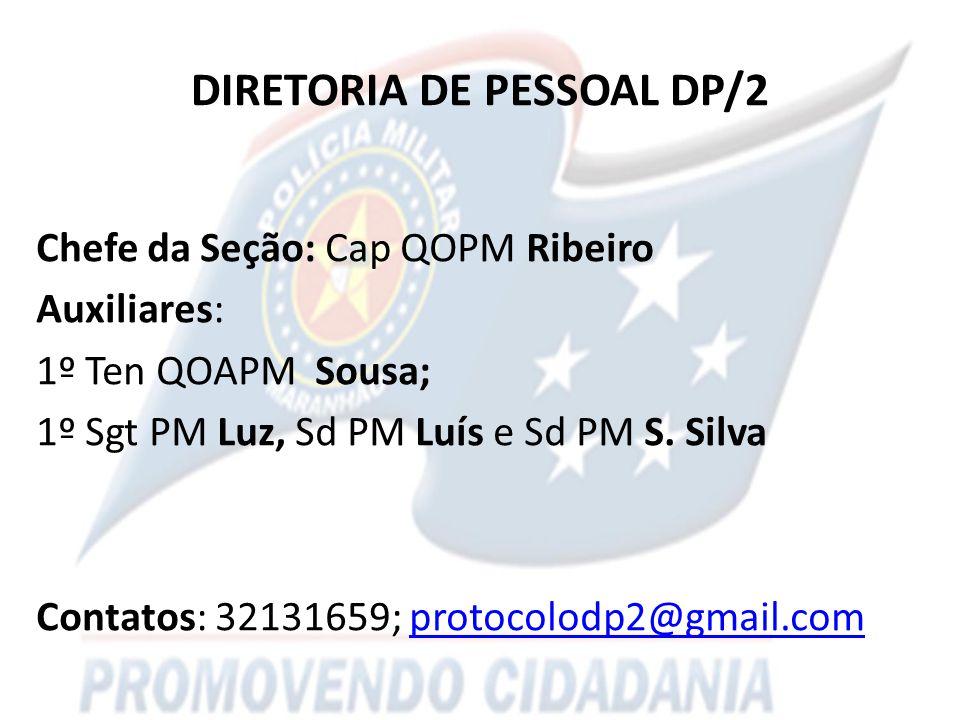 DIRETORIA DE PESSOAL DP/2 Chefe da Seção: Cap QOPM Ribeiro Auxiliares: 1º Ten QOAPM Sousa; 1º Sgt PM Luz, Sd PM Luís e Sd PM S.