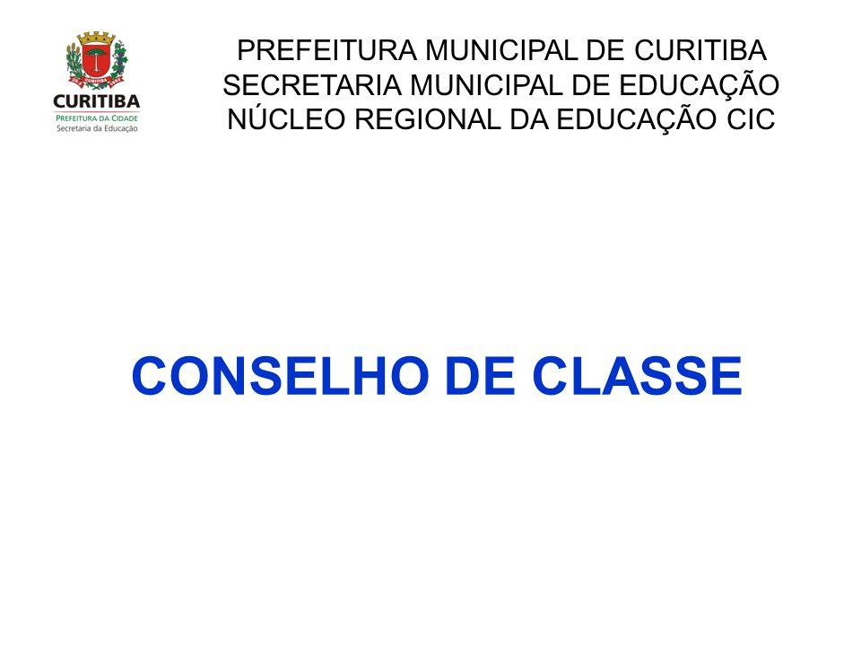CONSELHO DE CLASSE PREFEITURA MUNICIPAL DE CURITIBA SECRETARIA MUNICIPAL DE EDUCAÇÃO NÚCLEO REGIONAL DA EDUCAÇÃO CIC