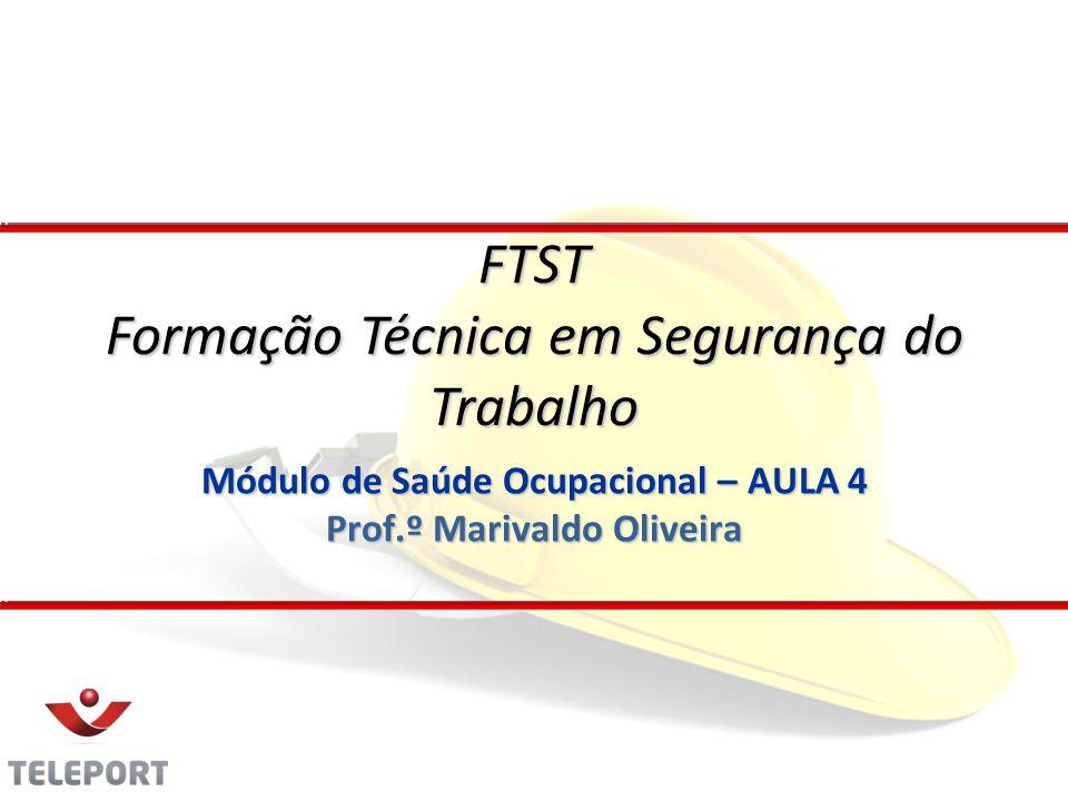 Módulo de Saúde Ocupacional – AULA 4 Prof.º Marivaldo Oliveira FTST Formação Técnica em Segurança do Trabalho