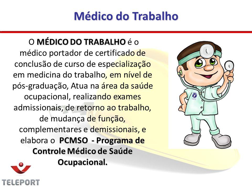Médico do Trabalho MÉDICO DO TRABALHO PCMSO - Programa de Controle Médico de Saúde Ocupacional. O MÉDICO DO TRABALHO é o médico portador de certificad