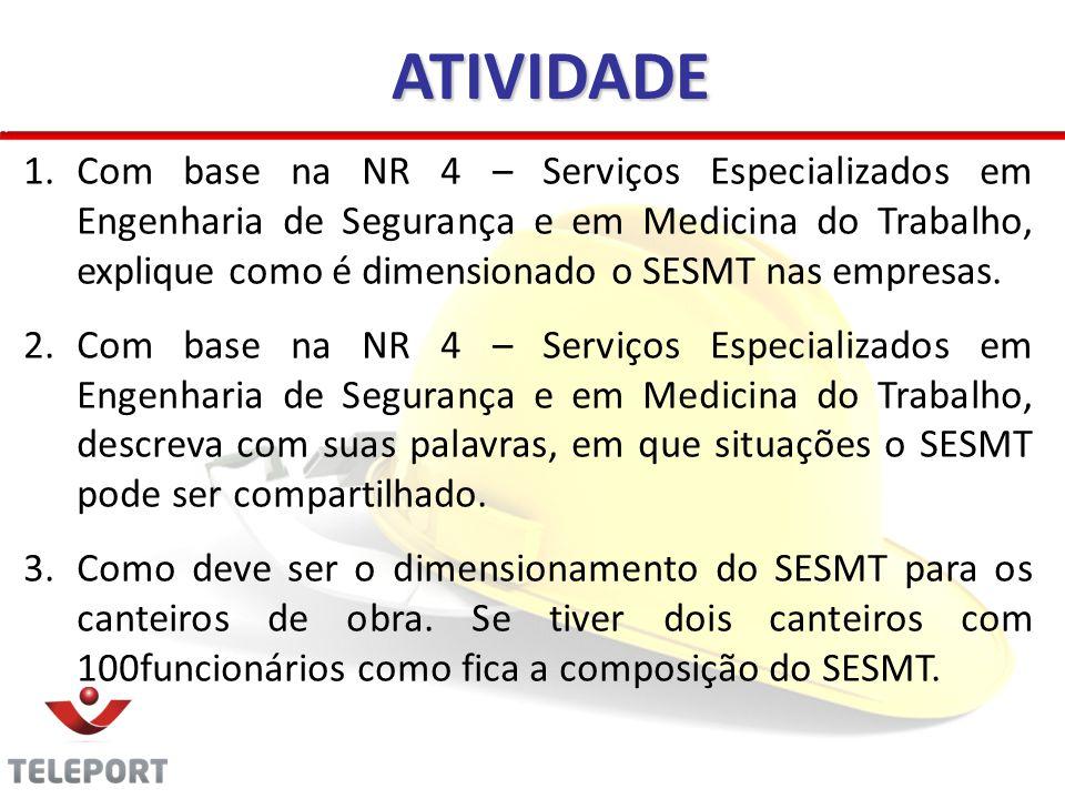 ATIVIDADE 1.Com base na NR 4 – Serviços Especializados em Engenharia de Segurança e em Medicina do Trabalho, explique como é dimensionado o SESMT nas