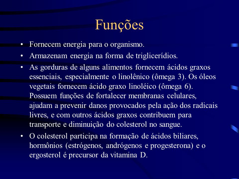 Funções Fornecem energia para o organismo.Armazenam energia na forma de triglicerídios.