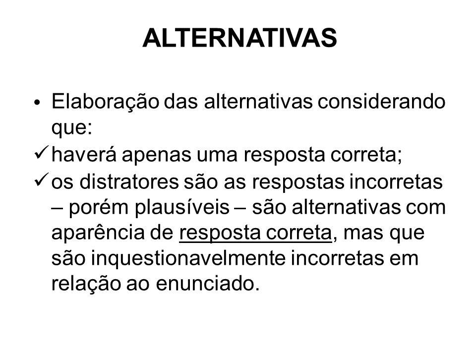 Elaboração das alternativas considerando que: haverá apenas uma resposta correta; os distratores são as respostas incorretas – porém plausíveis – são