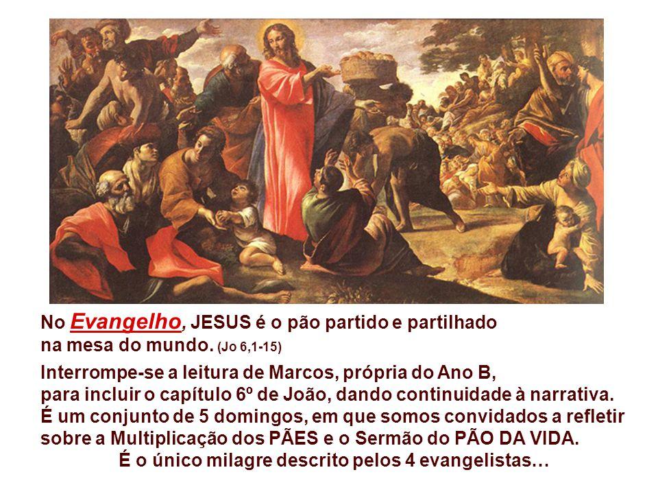 No Evangelho, JESUS é o pão partido e partilhado na mesa do mundo.