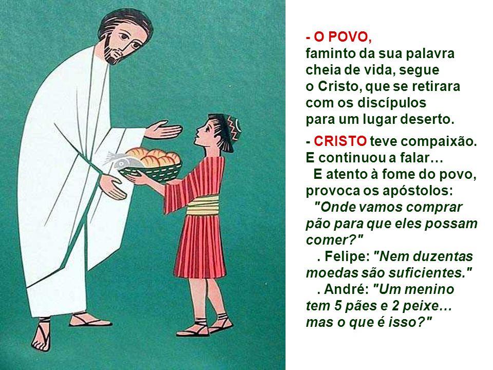 No Evangelho, JESUS é o pão partido e partilhado na mesa do mundo. (Jo 6,1-15) Interrompe-se a leitura de Marcos, própria do Ano B, para incluir o cap