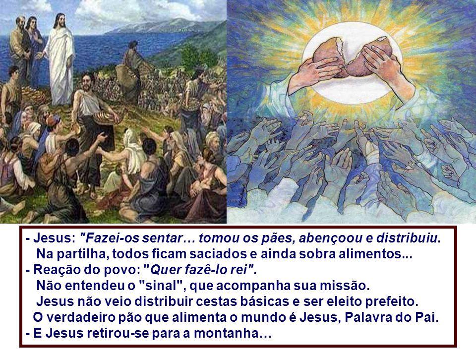 - Jesus: Fazei-os sentar… tomou os pães, abençoou e distribuiu.