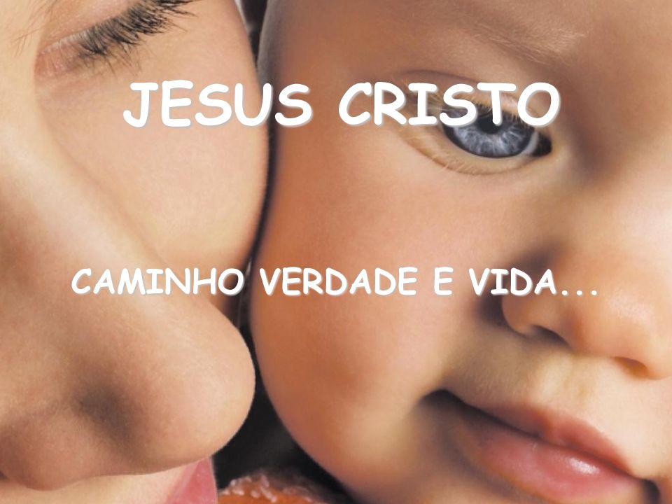 JESUS CRISTO CAMINHO VERDADE E VIDA...