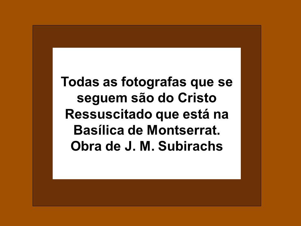 Todas as fotografas que se seguem são do Cristo Ressuscitado que está na Basílica de Montserrat.