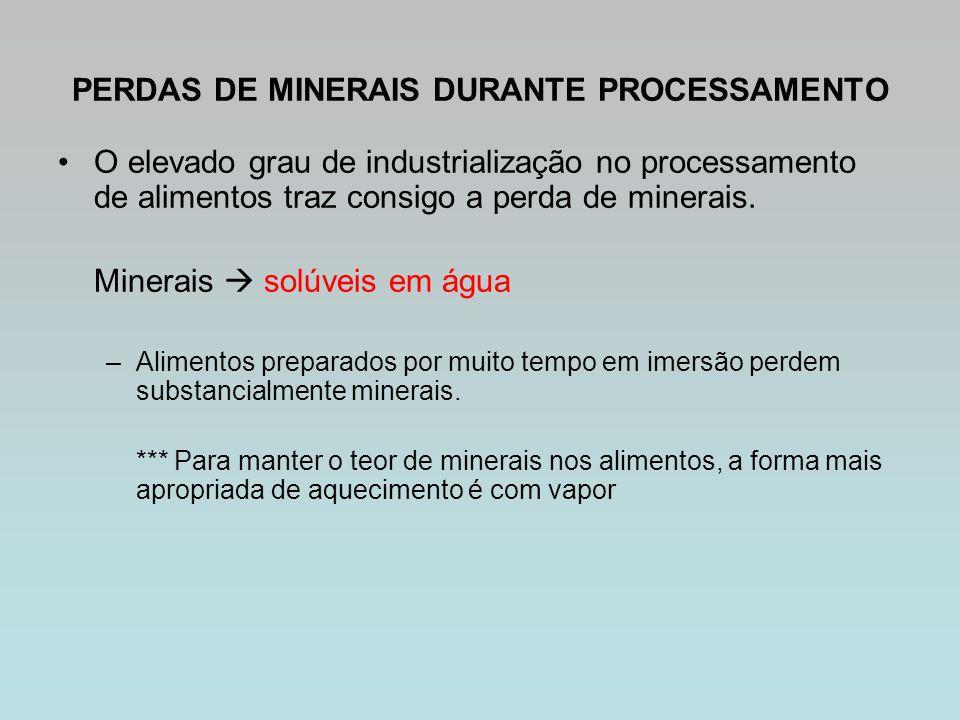 PERDAS DE MINERAIS DURANTE PROCESSAMENTO O elevado grau de industrialização no processamento de alimentos traz consigo a perda de minerais.