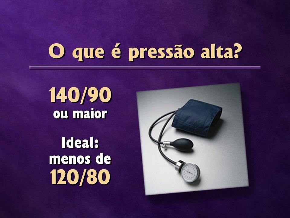 O que é pressão alta? 140/90 ou maior 140/90 ou maior Ideal: menos de 120/80 Ideal: menos de 120/80