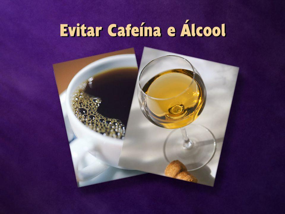 Evitar Cafeína e Álcool