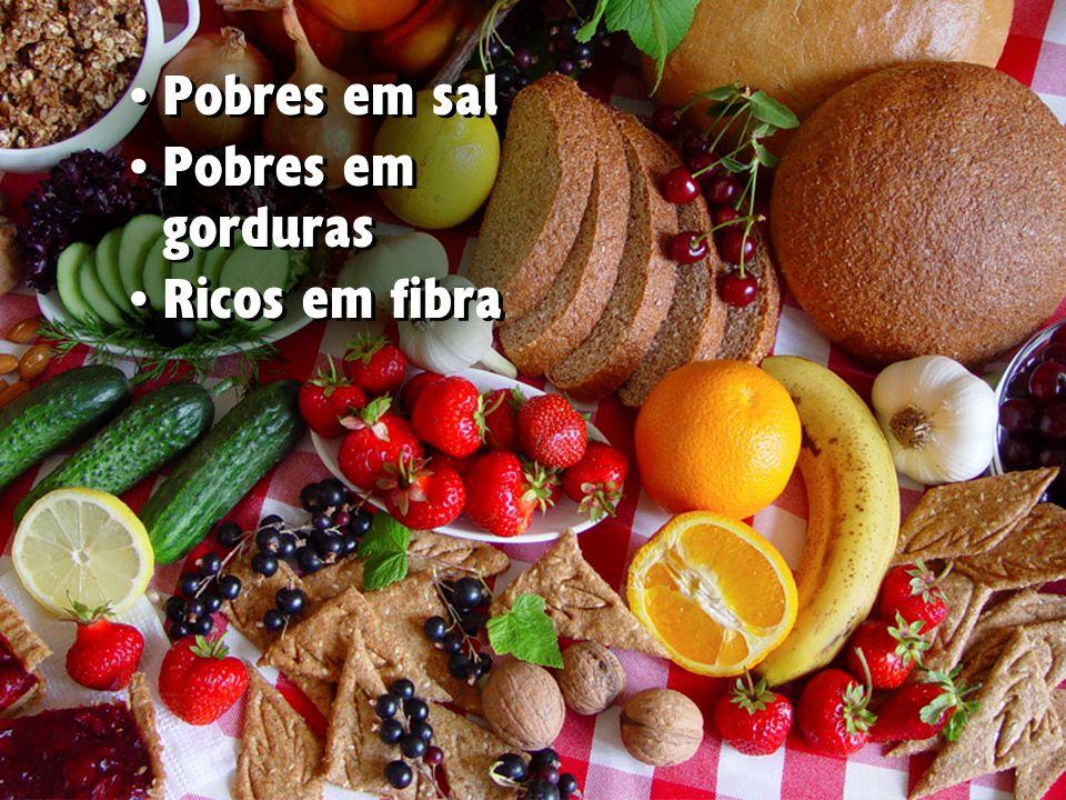 Pobres em sal Pobres em gorduras Ricos em fibra Pobres em sal Pobres em gorduras Ricos em fibra