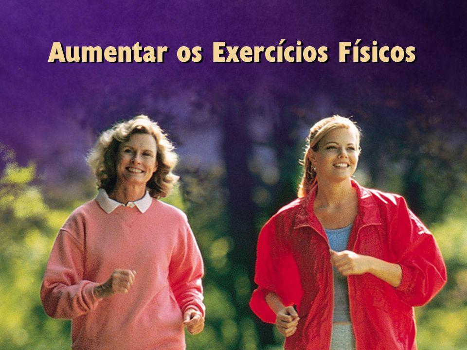 Aumentar os Exercícios Físicos