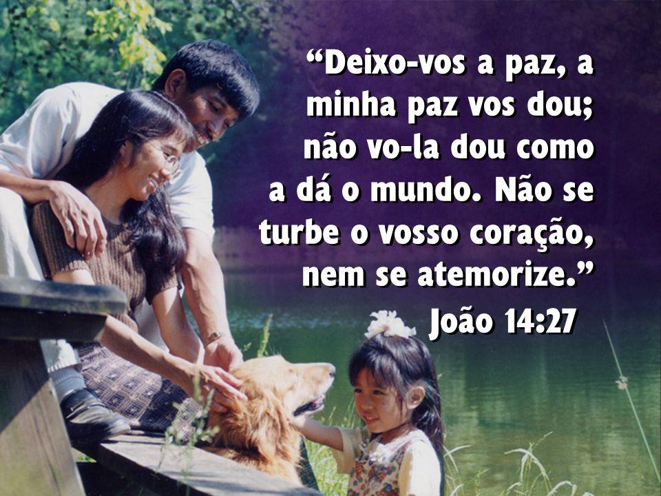Deixo-vos a paz, a minha paz vos dou; não vo-la dou como a dá o mundo.