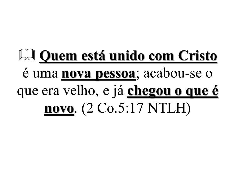 Quem está unido com Cristo nova pessoa chegou o que é novo  Quem está unido com Cristo é uma nova pessoa; acabou-se o que era velho, e já chegou o qu
