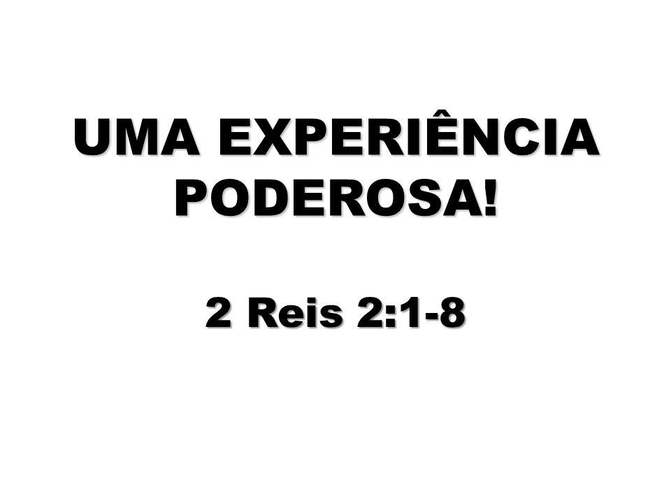 UMA EXPERIÊNCIA PODEROSA! 2 Reis 2:1-8