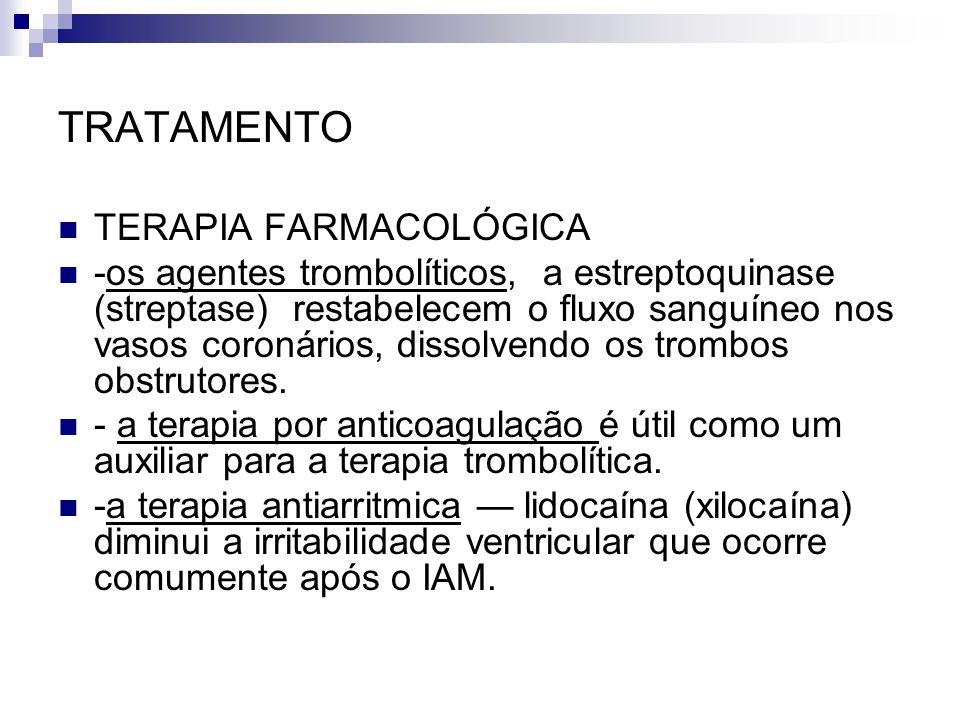 TRATAMENTO TERAPIA FARMACOLÓGICA -os agentes trombolíticos, a estreptoquinase (streptase) restabelecem o fluxo sanguíneo nos vasos coronários, dissolvendo os trombos obstrutores.